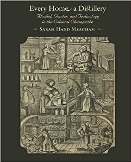 Download  Every Home a Distillery: Alcohol, Gender, and Technology in the Colonial Chesapeake (Early America: History, Context, Culture) PDF