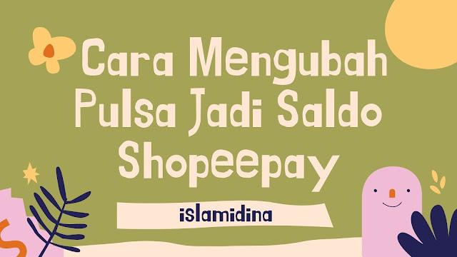 Cara Mengubah Pulsa Jadi Saldo Shopeepay