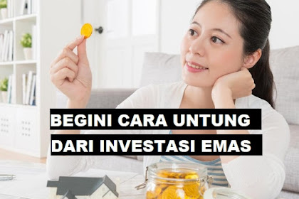 Mau Untung dari Investasi Emas? Ini 5 Caranya