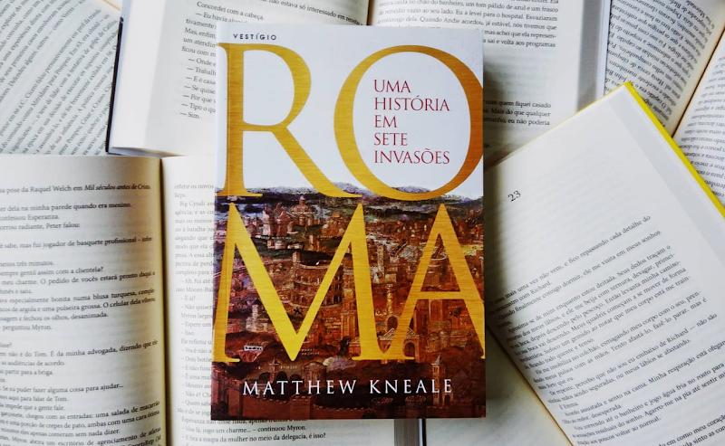 [RESENHA #547] ROMA: UMA HISTÓRIA EM SETE INVASÕES