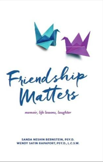 Friendship Matters by Sanda Neshin Bernstein & Wendy Satin Rapaport