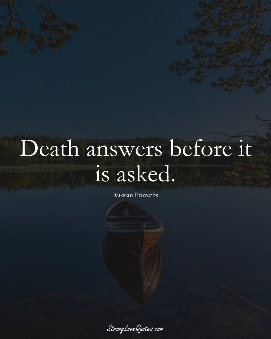 Death answers before it is asked. (Russian Sayings);  #AsianSayings