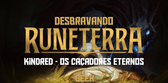 Desbravando Runeterra│Kindred – Os Caçadores Eternos