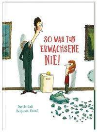 So was tun Erwachene nie! ; Davide Cali ; Benjamin Chaud ; Thienemann Esslinger Verlag