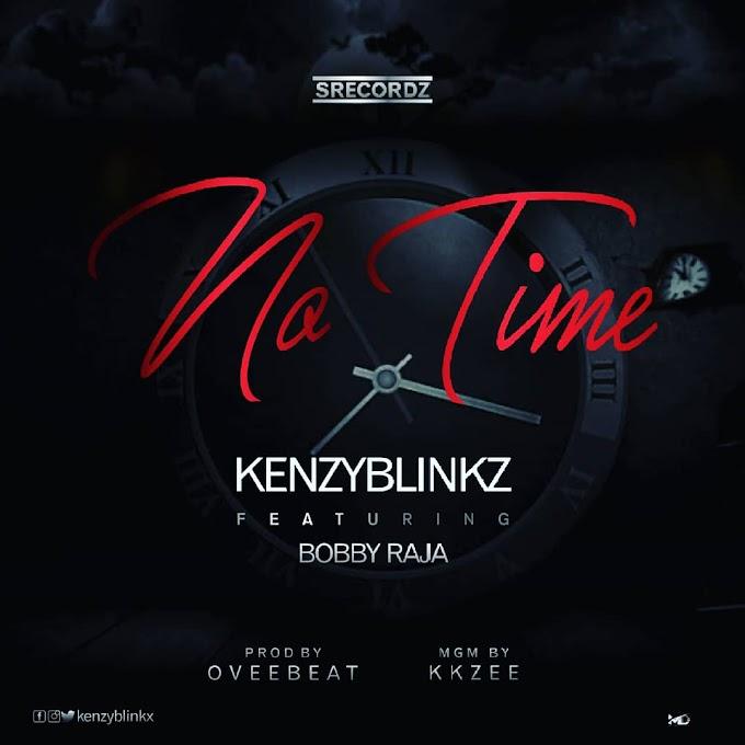 Kenzy Blinkz – No Time Ft. Bobby Raja