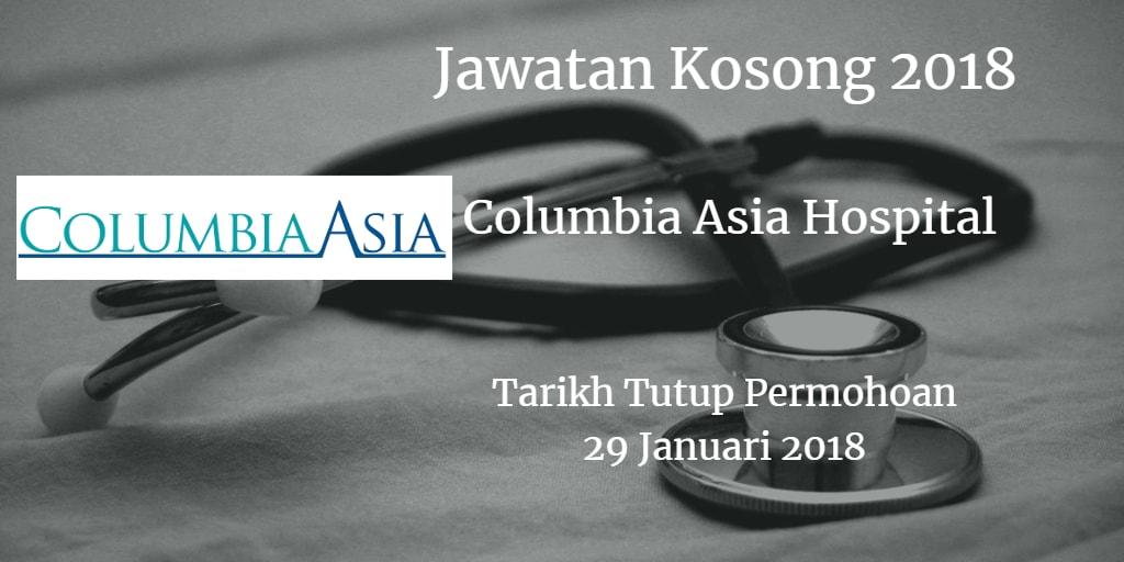 Jawatan Kosong Columbia Asia Hospital 29 Januari 2018
