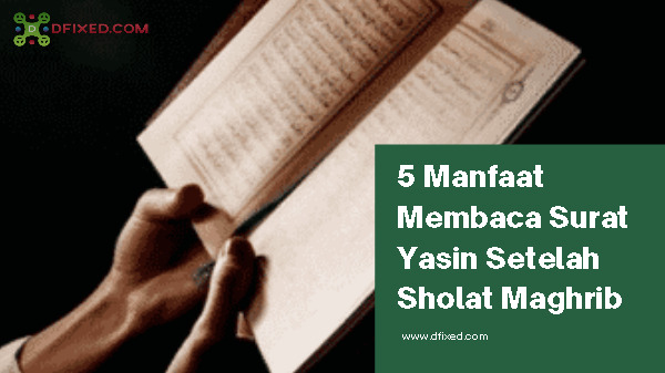5 Manfaat Membaca Surat Yasin Setelah Sholat Maghrib