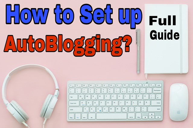We wrote a post some days ago, in that we had told that what is AutoBlogging? Its advantages and disadvantages Today in this post, we are going to tell how to set up Auto Blog in Blogger.