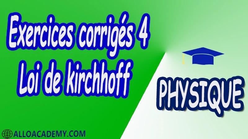 Exercices corrigés 4 Loi de Kirchhoff pdf Loi des nœuds Loi des branches Approximation Loi des mailles Exemple de mise en œuvre des lois de Kirchhoff Tension Courant