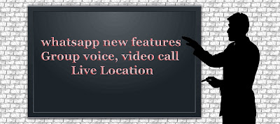 Whatsapp new features : Group Voice calling | Live location etc in Hindi