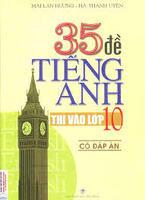 35 Đề Tiếng Anh Thi Vào Lớp 10 - Có Đáp Án