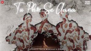 Tu Phir Se Aana Lyrics – Raftaar