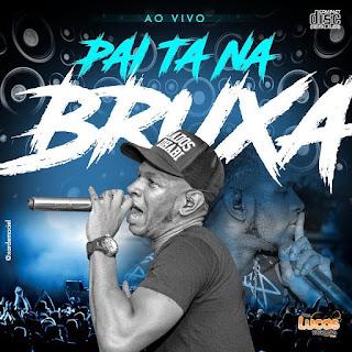 A INVASÃO PAI TÁ NA BRUXA - 2018
