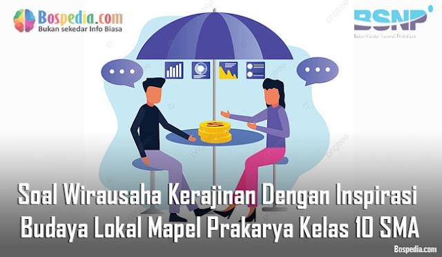 Soal Wirausaha Kerajinan Dengan Inspirasi  Budaya Lokal Mapel Prakarya Kelas 10 SMA/MA