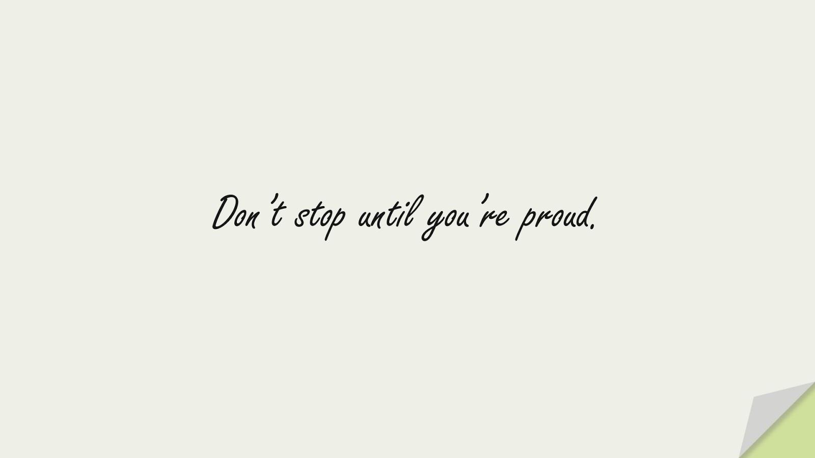 Don't stop until you're proud.FALSE