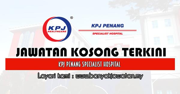 Jawatan Kosong 2020 di KPJ Penang Specialist Hospital www.banyakjawatan.my