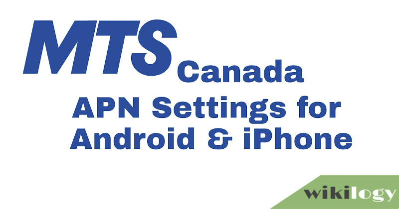 MTS Canada APN Settings for Android iPhone