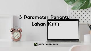 5 Parameter Penentu Lahan Kritis