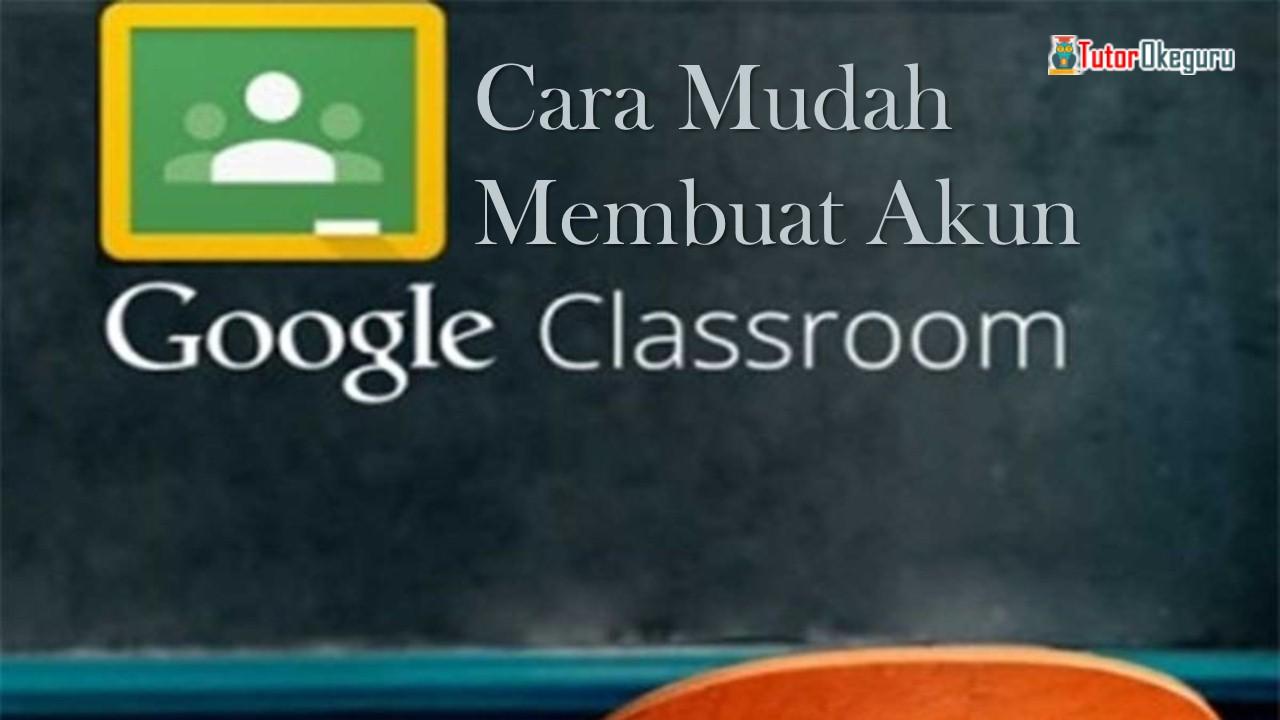 Cara Membuat Akun Google Classroom