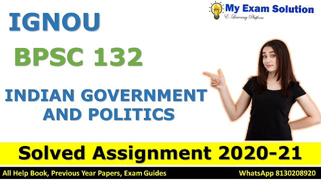 BPSC 132 INDIAN GOVERNMENT AND POLITICS SOLVED ASSIGNMENT 2020-21, BPSC 132 Solved Assignment 2020-21