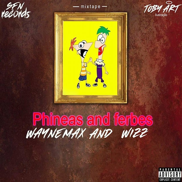 Waynemax & Wizz Vau - Phineas & Pherbs (Mixtape) [Baixar]