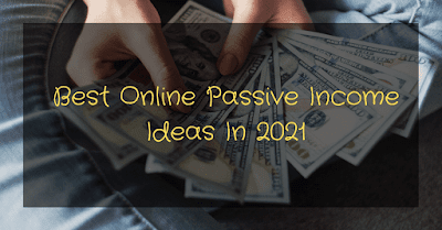 Best Online Passive Income Ideas In 2021: