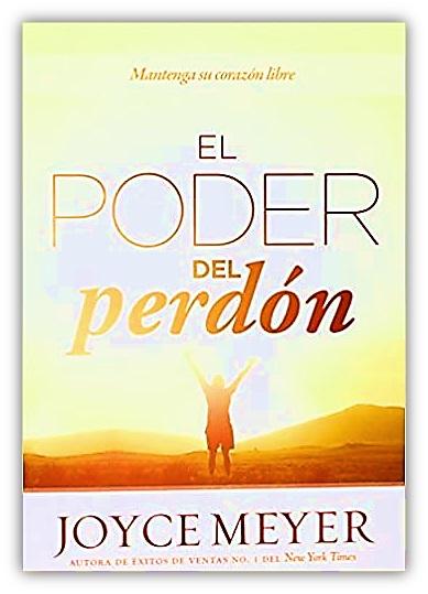 El poder del perdon. Mantenga su corazón libre - Joyce Meyer - Oraciones.Center
