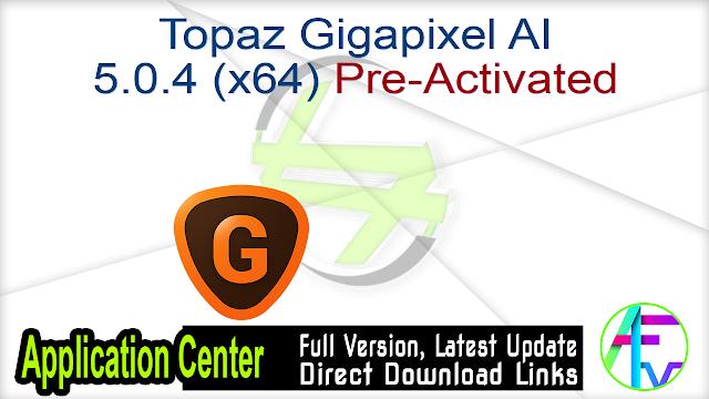 Topaz Gigapixel AI 5.0.4 (x64) Pre-Activated