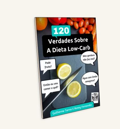 120 Verdades Sobre A Dieta Low-Carb para Emagrecer