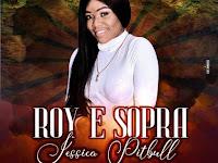 Jéssica Pitbull - Roy e Sopra | Baixar