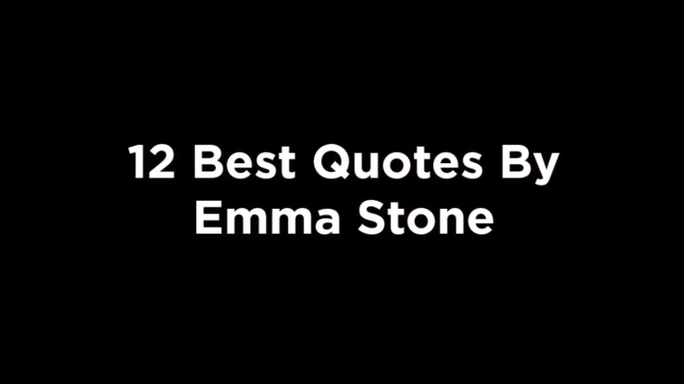 12 Best Quotes By Emma Stone [video]