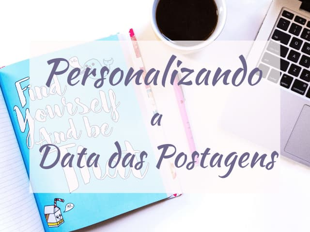 tutorial personalização da data das postagens
