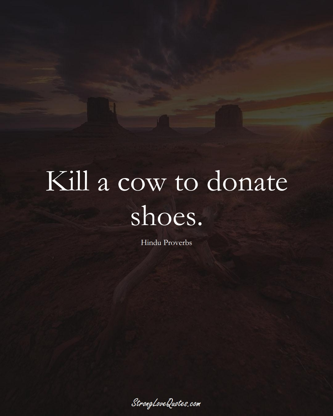 Kill a cow to donate shoes. (Hindu Sayings);  #aVarietyofCulturesSayings