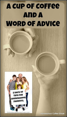 A Cup of Coffee and a Word of Advice - 5 Days of Tips for Homeschool Parents on Homeschool Coffee Break @kympossibleblog.blogspot.com