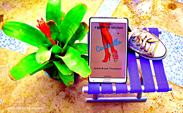 Cinderella (A Real Life Fairy Tale #1) by Jamie Brook Thompson | A Book Review by iamnotabookworm!