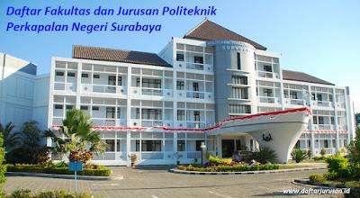 Daftar Fakultas dan Jurusan Politeknik Perkapalan Negeri Surabaya Terbaru