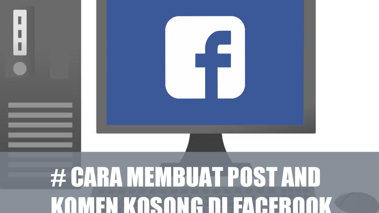 Cara Mudah Membuat Komentar Kosong di Facebook
