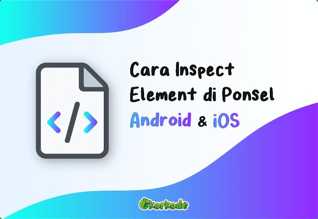 Cara Inspect Element di HP Android dan iOS