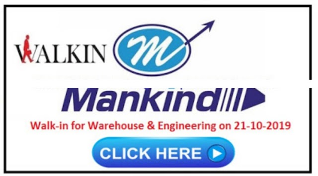 Mankind Pharma Ltd - Walk-In Interviews for Warehouse and Engineering Departments on 21st Oct' 2019