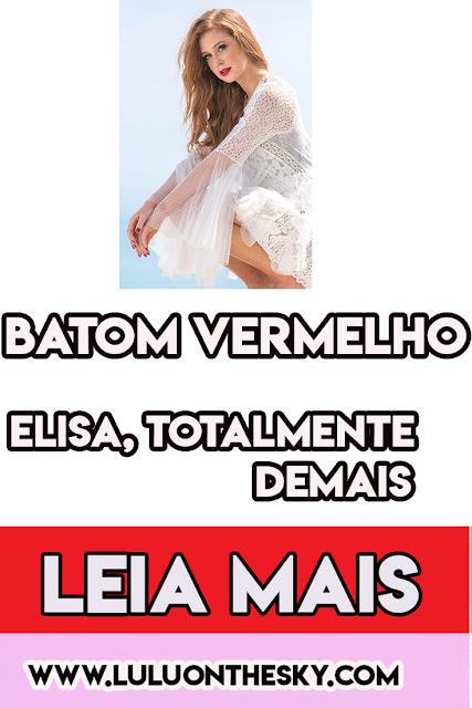 Batom vermelho da Marina Ruy Barbosa, a Elisa em Totalmente Demais