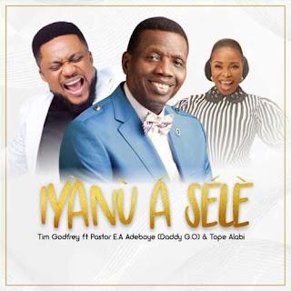 LYRICS: Iyanu A Sele - Tim Godfrey Ft. Pastor E. A. Adeboye & Tope Alabi