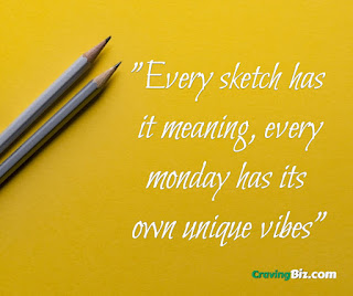 Every sketch has it meaning, every monday has its own unique vibes