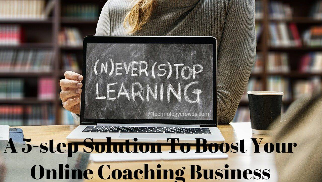A 5-step Solution To Boost Your Online Coaching Business