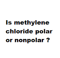 Is methylene chloride polar or nonpolar ?