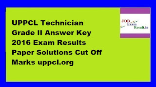 UPPCL Technician Grade II Answer Key 2016 Exam Results Paper Solutions Cut Off Marks uppcl.org