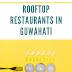 Rooftop Restaurants in Guwahati