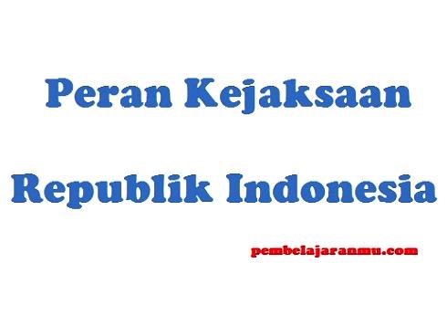 Peran Kejaksaan Dalam Berbagia Bidang di Indonesia