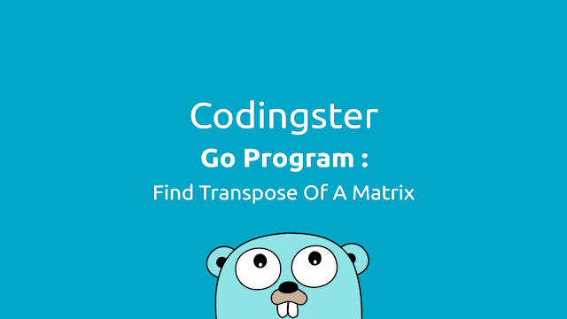 Go Program To Find Transpose Of A Matrix (Golang)