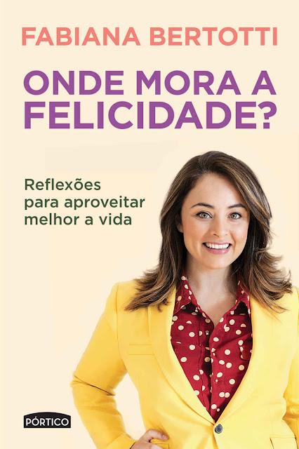 Onde Mora a Felicidade Fabiana Bertotti