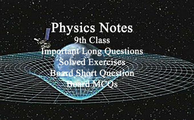 9th Class Physics Notes all Chapters PDF Download